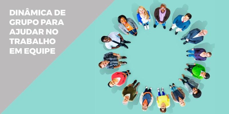 Dinâmica de Grupo e Trabalho em Equipe: Atividades Simples Podem Melhorar o Desempenho da Sua Empresa