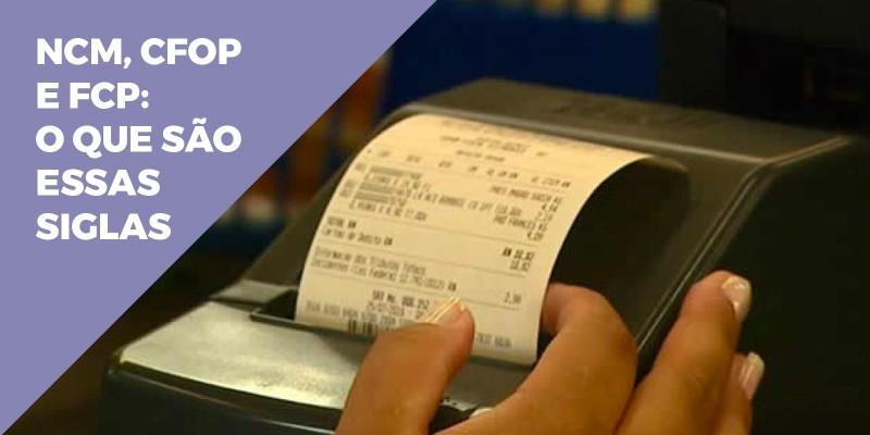 NCM, CFOP e FCP: O Que São Essas Siglas da Nota Fiscal Eletrônica?